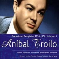 Grabaciones Completas 1938-1950, Vol. 1 Aníbal Troilo