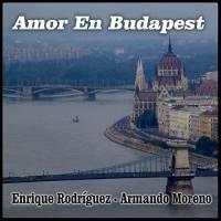 Amor en Budapest Enrique Rodríguez y Armando Moreno