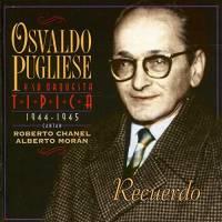 Recuerdo (1944 - 1945) Osvaldo Pugliese y su Orquesta Típica
