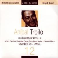 Grandes Del Tango 3 - Los Gloriosos '40 Vol. I Aníbal Troilo Y Su Orquesta