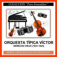 Derecho Viejo (1931-1943) Orquesta Típica Víctor