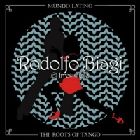 Rodolfo Biagi  The Roots of Tango - El Irresistible Rodolfo Biagi