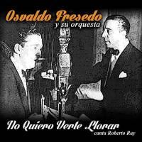No Quiero Verte Llorar Osvaldo Fresedo y su orquesta