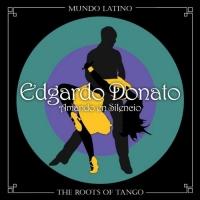 The Roots of Tango - Amando en Silencio Edgardo Donato