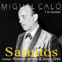 Saludos Miguel Caló & Orquesta de Miguel Caló