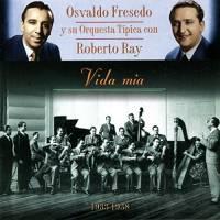 Vida Mia Osvaldo Fresedo & Roberto Ray